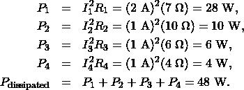 \begin{eqnarray*}P_1&=&I_1^2R_1=(2~\mathrm{A})^2(7~\Omega)=28~\mathrm{W},\\P_2&=&I_2^2R_2=(1~\mathrm{A})^2(10~\Omega)=10~\mathrm{W},\\P_3&=&I_3^2R_3=(1~\mathrm{A})^2(6~\Omega)=6~\mathrm{W},\\P_4&=&I_4^2R_4=(1~\mathrm{A})^2(4~\Omega)=4~\mathrm{W},\\P_{\mathrm{dissipated}}&=&P_1+P_2+P_3+P_4=48~\mathrm{W}.\end{eqnarray*}