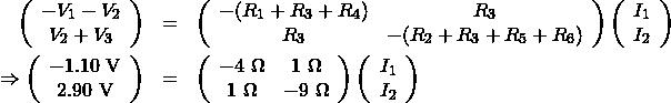 \begin{eqnarray*}\left(\begin{array}{c}-V_1-V_2\\V_2+V_3\end{array}\right)&=&\left(\begin{array}{cc}-(R_1+R_3+R_4)&R_3\\R_3&-(R_2+R_3+R_5+R_6)\end{array}\right)\left(\begin{array}{c}I_1\\I_2\end{array}\right)\\\Rightarrow\left(\begin{array}{c}-1.10~\mathrm{V}\\2.90~\mathrm{V}\end{array}\right)&=&\left(\begin{array}{cc}-4~\Omega&1~\Omega\\1~\Omega&-9~\Omega\end{array}\right)\left(\begin{array}{c}I_1\\I_2\end{array}\right)\end{eqnarray*}