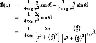 \begin{eqnarray*}\vec{\mathbf{E}}(z)&=&\frac{1}{4\pi\epsilon_0}\frac{q}{r^2}\sin\theta\hat{\mathbf{i}}-\frac{1}{4\pi\epsilon_0}\frac{-q}{r^2}\sin\theta\hat{\mathbf{i}}\\&=&\frac{1}{4\pi\epsilon_0}\frac{2q}{r^2}\sin\theta\hat{\mathbf{i}}\\&=&\frac{1}{4\pi\epsilon_0}\frac{2q}{\left[z^2+\left(\frac{d}{2}\right)^2\right]}\frac{\left(\frac{d}{2}\right)}{\left[z^2+\left(\frac{d}{2}\right)^2\right]^{1/2}}\hat{\mathbf{i}}.\end{eqnarray*}