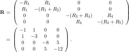 \begin{eqnarray*}\mathbf{R}&\!\!\!=\!\!\!&\left(\begin{array}{cccc}-R_1&R_1&0&0\\R_1&-(R_1+R_2)&0&0\\0&0&-(R_3+R_4)&R_4\\0&0&R_4&-(R_4+R_5)\end{array}\right)\\&\!\!\!=\!\!\!&\left(\begin{array}{cccc}-1&1&0&0\\1&-3&0&0\\0&0&-8&5\\0&0&5&-12\end{array}\right).\end{eqnarray*}