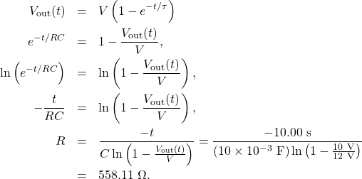 \begin{eqnarray*}V_{\mathrm{out}}(t)&=&V\left(1-e^{-t/\tau}\right)\\e^{-t/RC}&=&1-\frac{V_{\mathrm{out}}(t)}{V},\\\ln\left(e^{-t/RC}\right)&=&\ln\left(1-\frac{V_{\mathrm{out}}(t)}{V}\right),\\-\frac{t}{RC}&=&\ln\left(1-\frac{V_{\mathrm{out}}(t)}{V}\right),\\R&=&\frac{-t}{C\ln\left(1-\frac{V_{\mathrm{out}}(t)}{V}\right)}=\frac{-10.00~\mathrm{s}}{(10\times10^{-3}~\mathrm{F})\ln\left(1-\frac{10~\mathrm{V}}{12~\mathrm{V}}\right)}\\&=&558.11~\Omega.\end{eqnarray*}